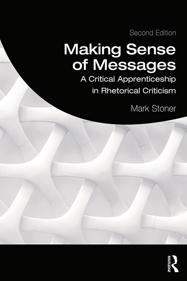 Making Sense of Messages: A Critical Apprenticeship in Rhetorical Criticism book cover