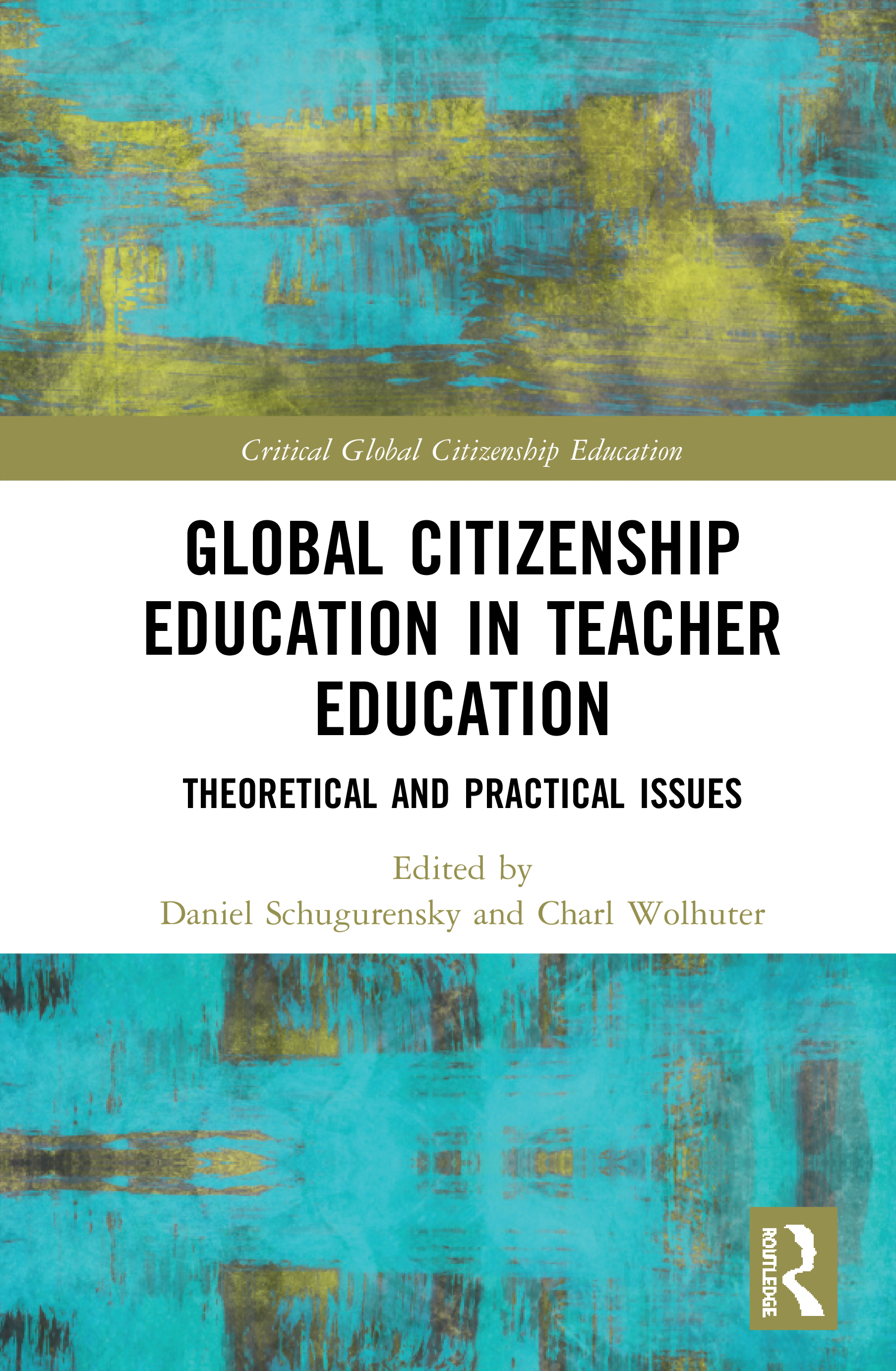 Global Citizenship Education in Teacher Education: Theoretical and Practical Issues, 1st Edition (Hardback) book cover