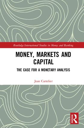Money, Markets and Capital: The Case for a Monetary Analysis, 1st Edition (Hardback) book cover