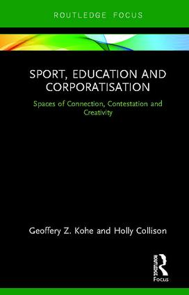 Sport, Education and Corporatisation: Spaces of Connection, Contestation and Creativity book cover