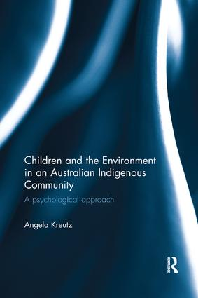 Children and the Environment in an Australian Indigenous Community: A psychological approach book cover