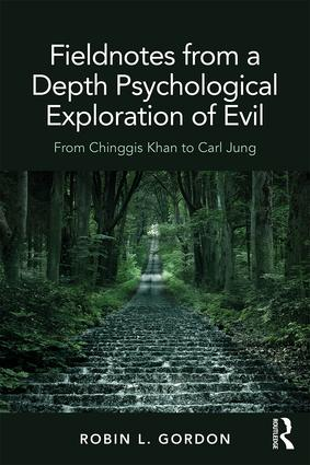 Fieldnotes from a Depth Psychological Exploration of Evil: From Chinggis Khan to Carl Jung book cover