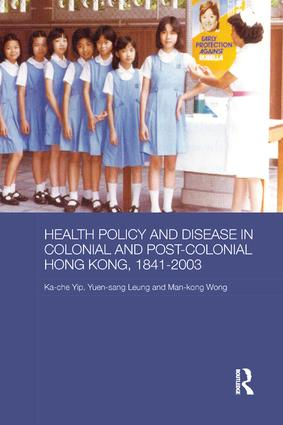 Health Policy and Disease in Colonial and Post-Colonial Hong Kong, 1841-2003: 1st Edition (Paperback) book cover