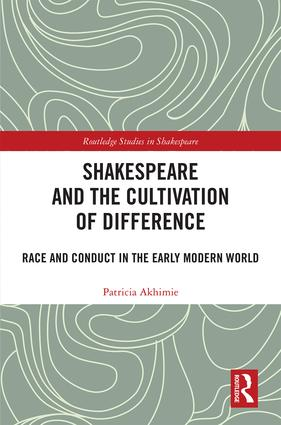 Shakespeare and the Cultivation of Difference: Race and Conduct in the Early Modern World book cover