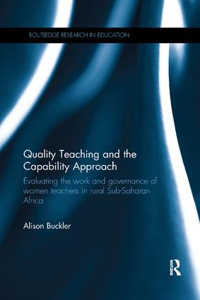 Quality Teaching and the Capability Approach: Evaluating the work and governance of women teachers in rural Sub-Saharan Africa, 1st Edition (Paperback) book cover