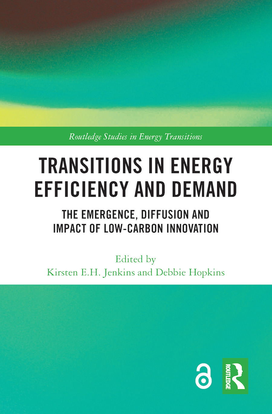 Transitions in Energy Efficiency and Demand (Open Access): The Emergence, Diffusion and Impact of Low-Carbon Innovation book cover