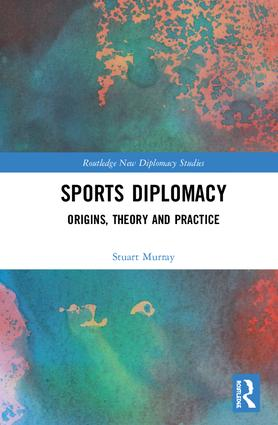 Sports Diplomacy: Origins, Theory and Practice, 1st Edition (Hardback) book cover