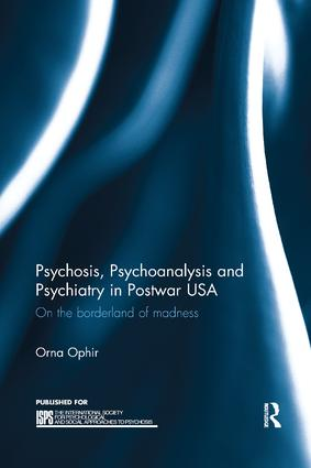 Psychosis, Psychoanalysis and Psychiatry in Postwar USA: On the borderland of madness, 1st Edition (Paperback) book cover