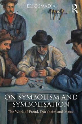 On Symbolism and Symbolisation: The Work of Freud, Durkheim and Mauss, 1st Edition (Paperback) book cover