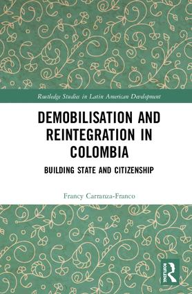 Demobilisation and Reintegration in Colombia: Building State and Citizenship book cover