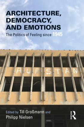Architecture, Democracy and Emotions: The Politics of Feeling since 1945, 1st Edition (e-Book) book cover