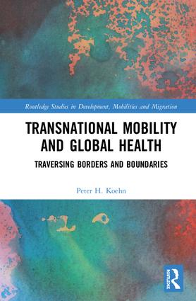 Transnational Mobility and Global Health: Traversing Borders and Boundaries, 1st Edition (e-Book) book cover