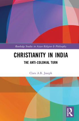 Christianity in India: The Anti-Colonial Turn book cover