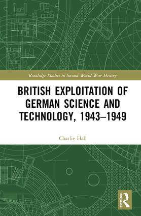 British Exploitation of German Science and Technology, 1943-1949: 1st Edition (Hardback) book cover