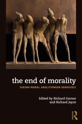 The End of Morality: Taking Moral Eliminativism Seriously book cover