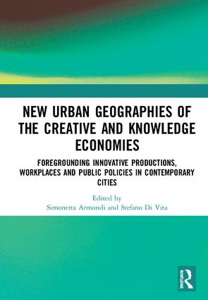 New Urban Geographies of the Creative and Knowledge Economies: Foregrounding Innovative Productions, Workplaces and Public Policies in Contemporary Cities book cover