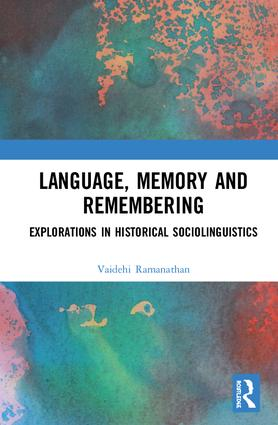 Language, Memory and Remembering: Explorations in Historical Sociolinguistics, 1st Edition (Hardback) book cover