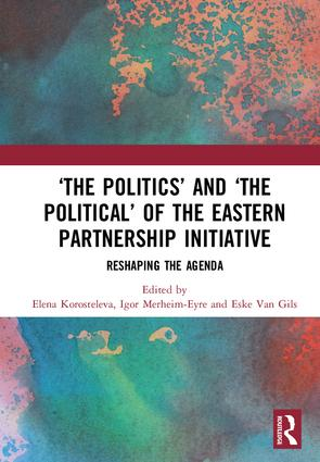 'The Politics' and 'The Political' of the Eastern Partnership Initiative: Reshaping the Agenda, 1st Edition (Hardback) book cover