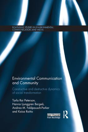 Environmental Communication and Community: Constructive and destructive dynamics of social transformation book cover