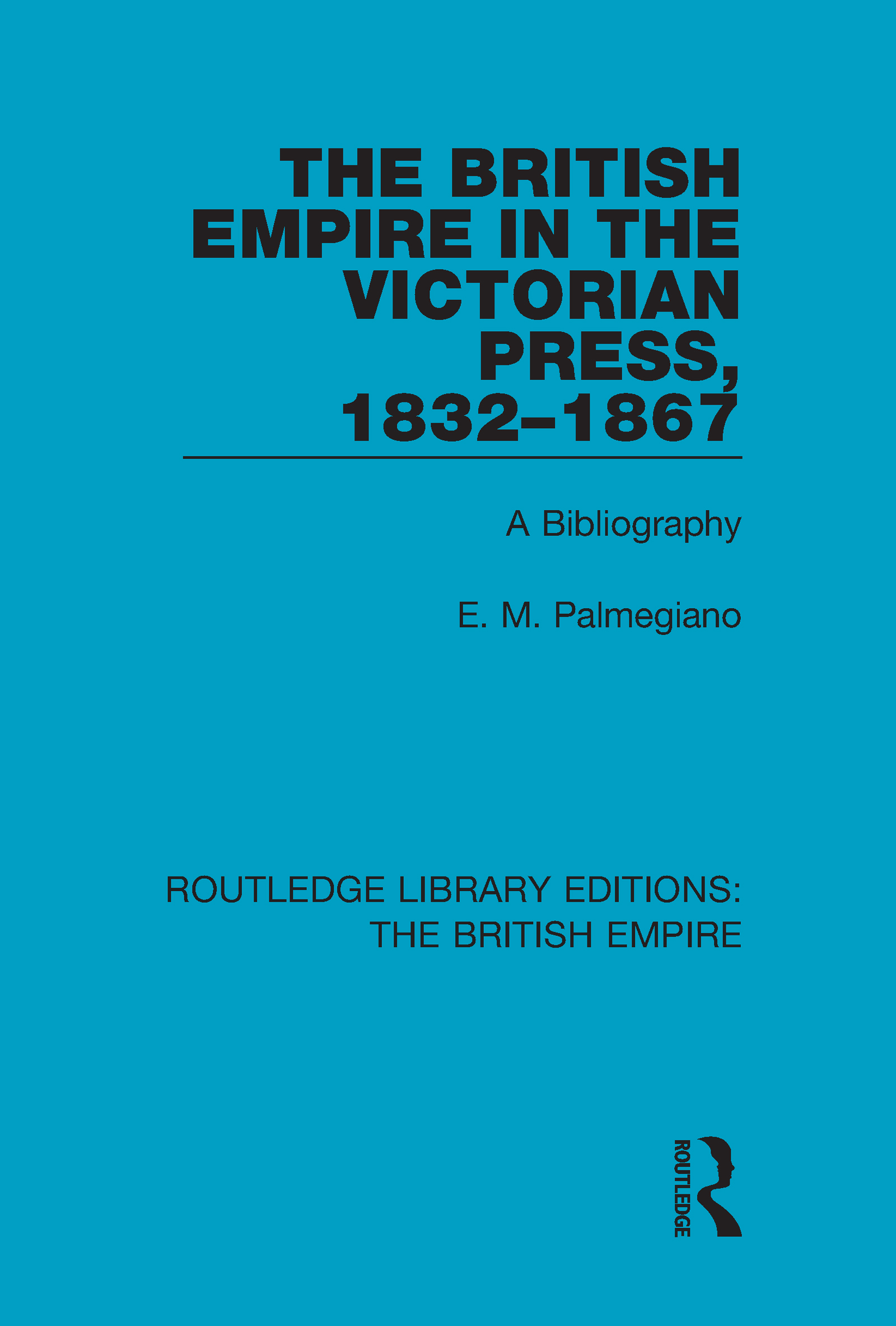 The British Empire in the Victorian Press, 1832-1867: A Bibliography, 1st Edition (Hardback) book cover
