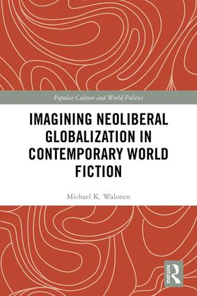 Imagining Neoliberal Globalization in Contemporary World Fiction: 1st Edition (Hardback) book cover