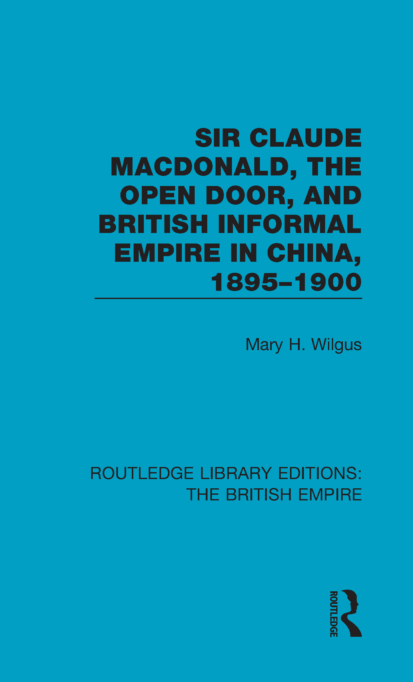 Sir Claude MacDonald, the Open Door, and British Informal Empire in China, 1895-1900: 1st Edition (Hardback) book cover