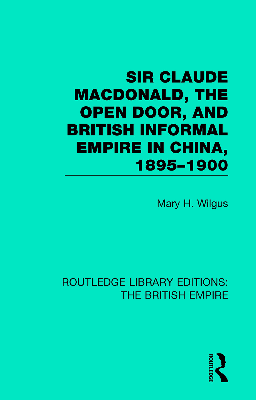 Sir Claude MacDonald, the Open Door, and British Informal Empire in China, 1895-1900: 1st Edition (Paperback) book cover