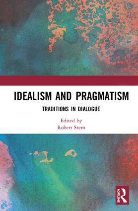 Idealism and Pragmatism: Traditions in Dialogue, 1st Edition (Hardback) book cover