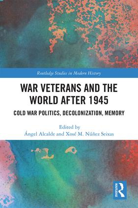 War Veterans and the World after 1945: Cold War Politics, Decolonization, Memory book cover