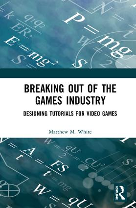 Breaking Out of the Games Industry: Designing Tutorials for Video Games book cover