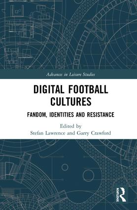 Digital Football Cultures: Fandom, Identities and Resistance book cover