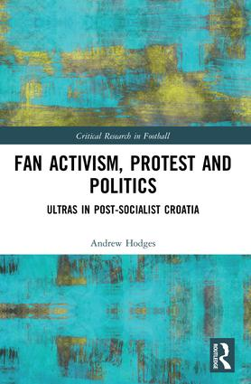 Fan Activism, Protest and Politics: Ultras in Post-Socialist Croatia, 1st Edition (Paperback) book cover