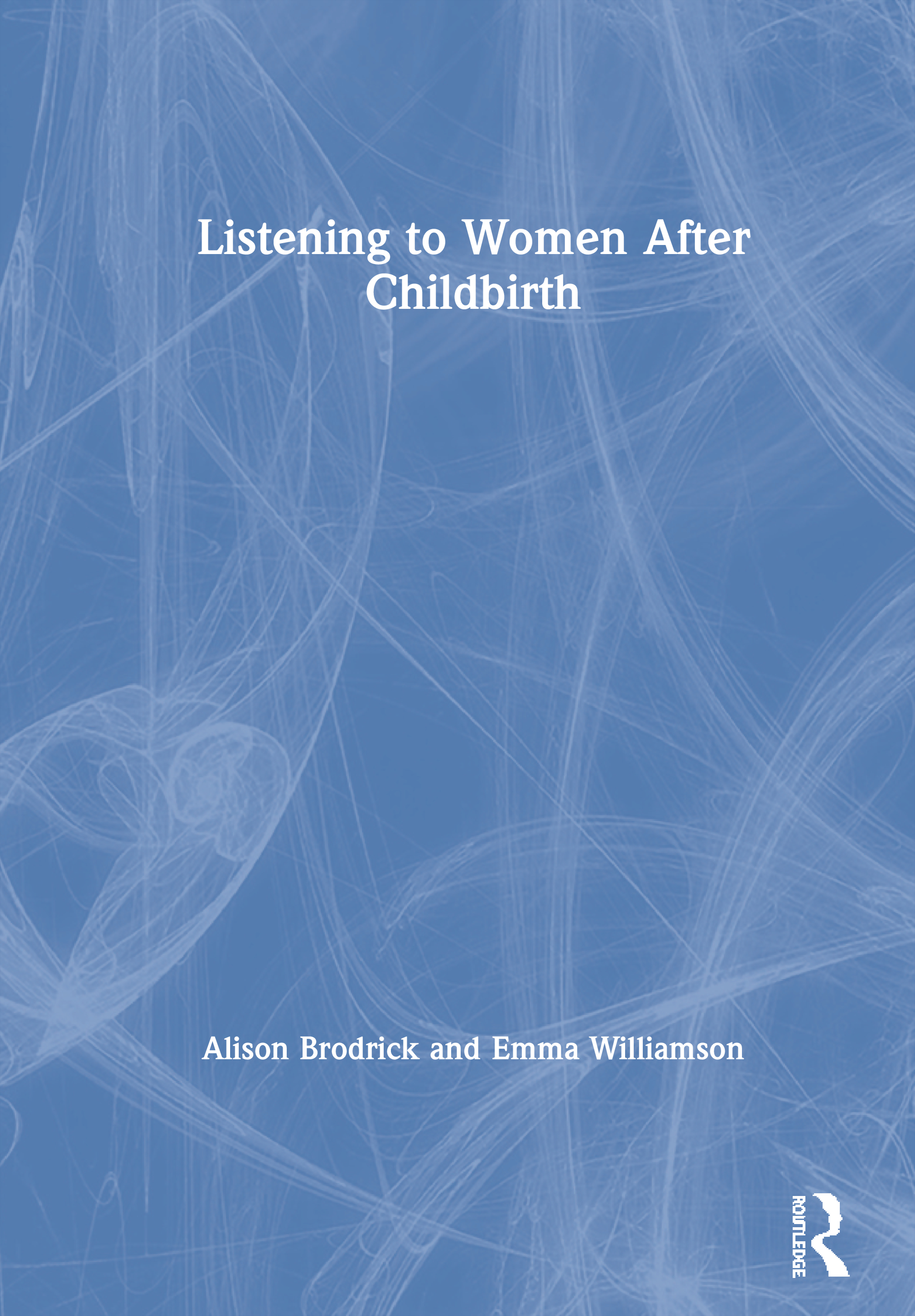 Listening to Women After Childbirth: 1st Edition (Hardback) book cover
