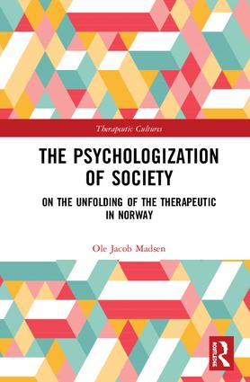 The Psychologization of Society: On the Unfolding of the Therapeutic in Norway book cover