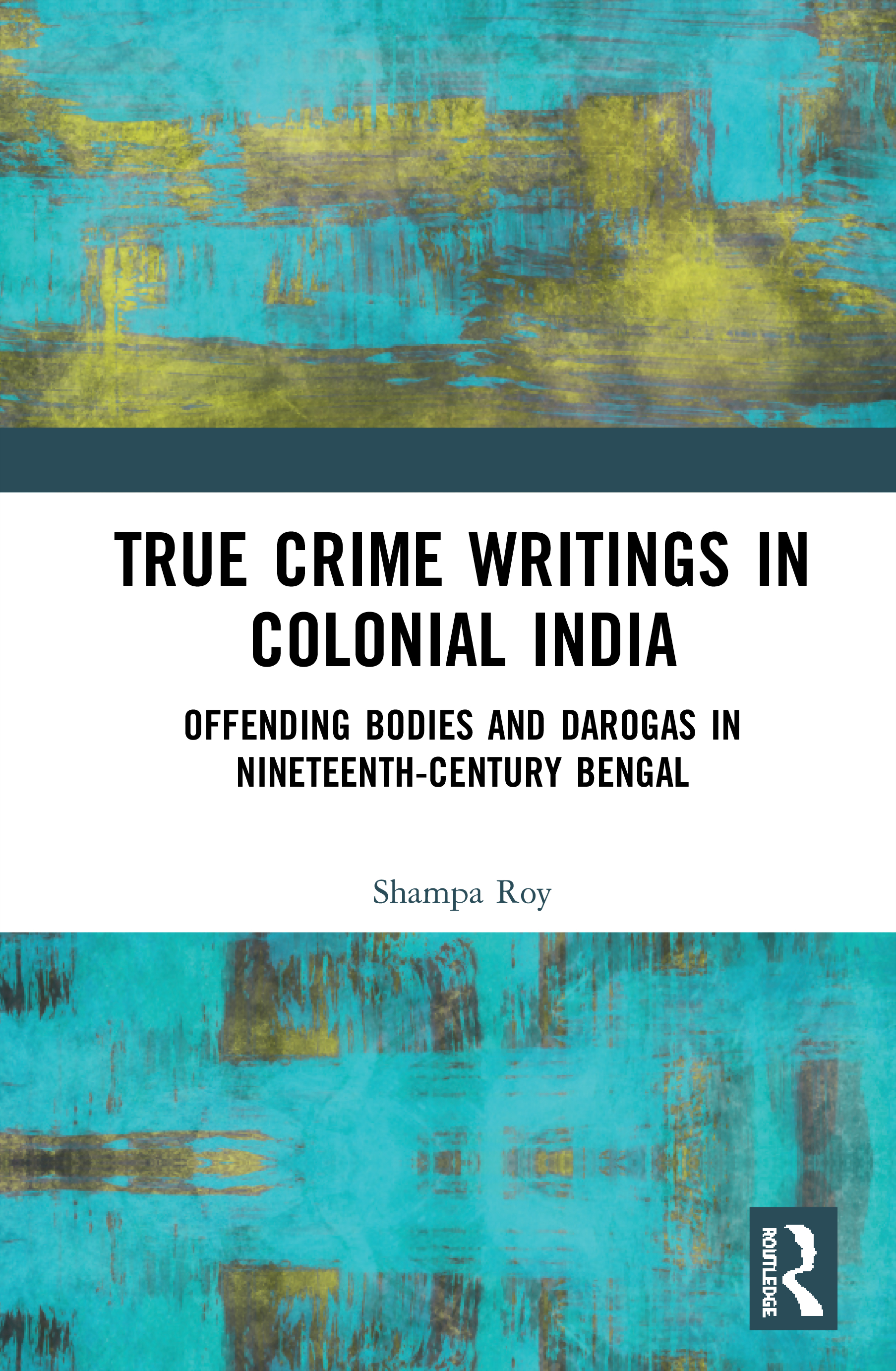 True Crime Writings in Colonial India: Offending Bodies and Darogas in Nineteenth Century Bengal book cover