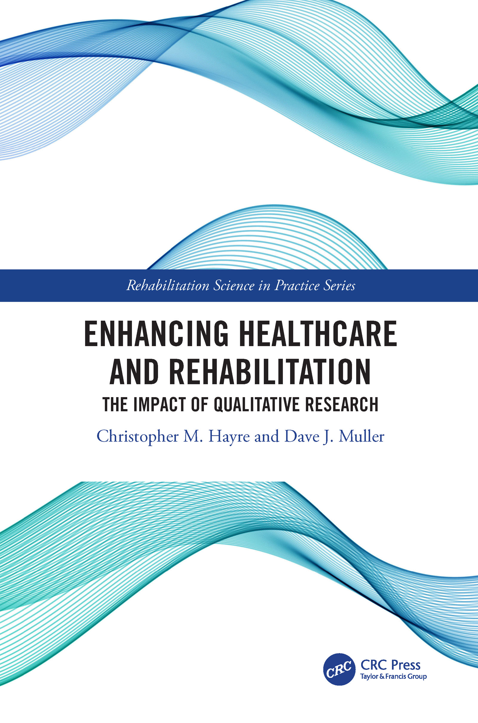 Enhancing Healthcare and Rehabilitation: The Impact of Qualitative Research, 1st Edition (Hardback) book cover