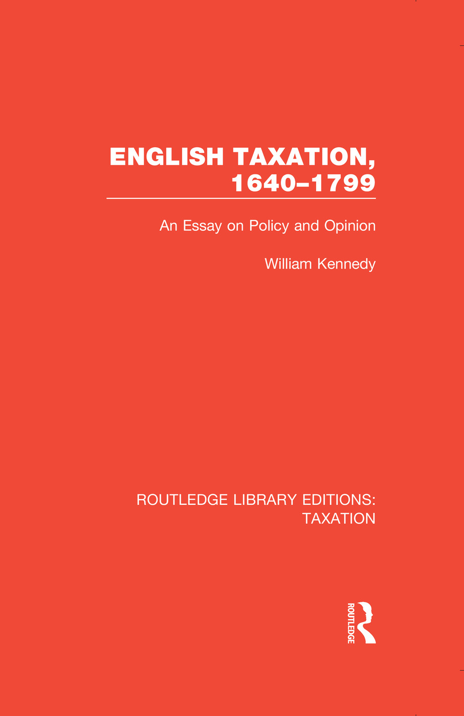English Taxation, 1640-1799: An Essay on Policy and Opinion, 1st Edition (Paperback) book cover