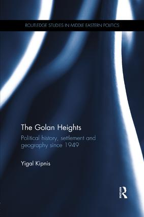 The Golan Heights: Political History, Settlement and Geography since 1949 book cover