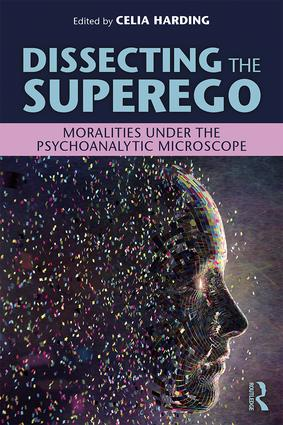 Dissecting the Superego: Moralities Under the Psychoanalytic Microscope, 1st Edition (Paperback) book cover