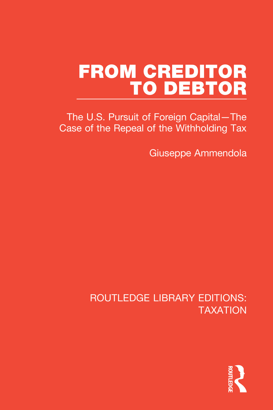 From Creditor to Debtor: The U.S. Pursuit of Foreign Capital—The Case of the Repeal of the Withholding Tax, 1st Edition (Paperback) book cover