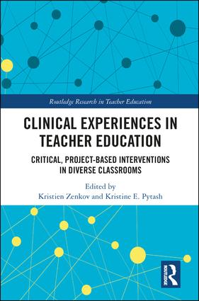 Clinical Experiences in Teacher Education: Critical, Project-Based Interventions in Diverse Classrooms book cover