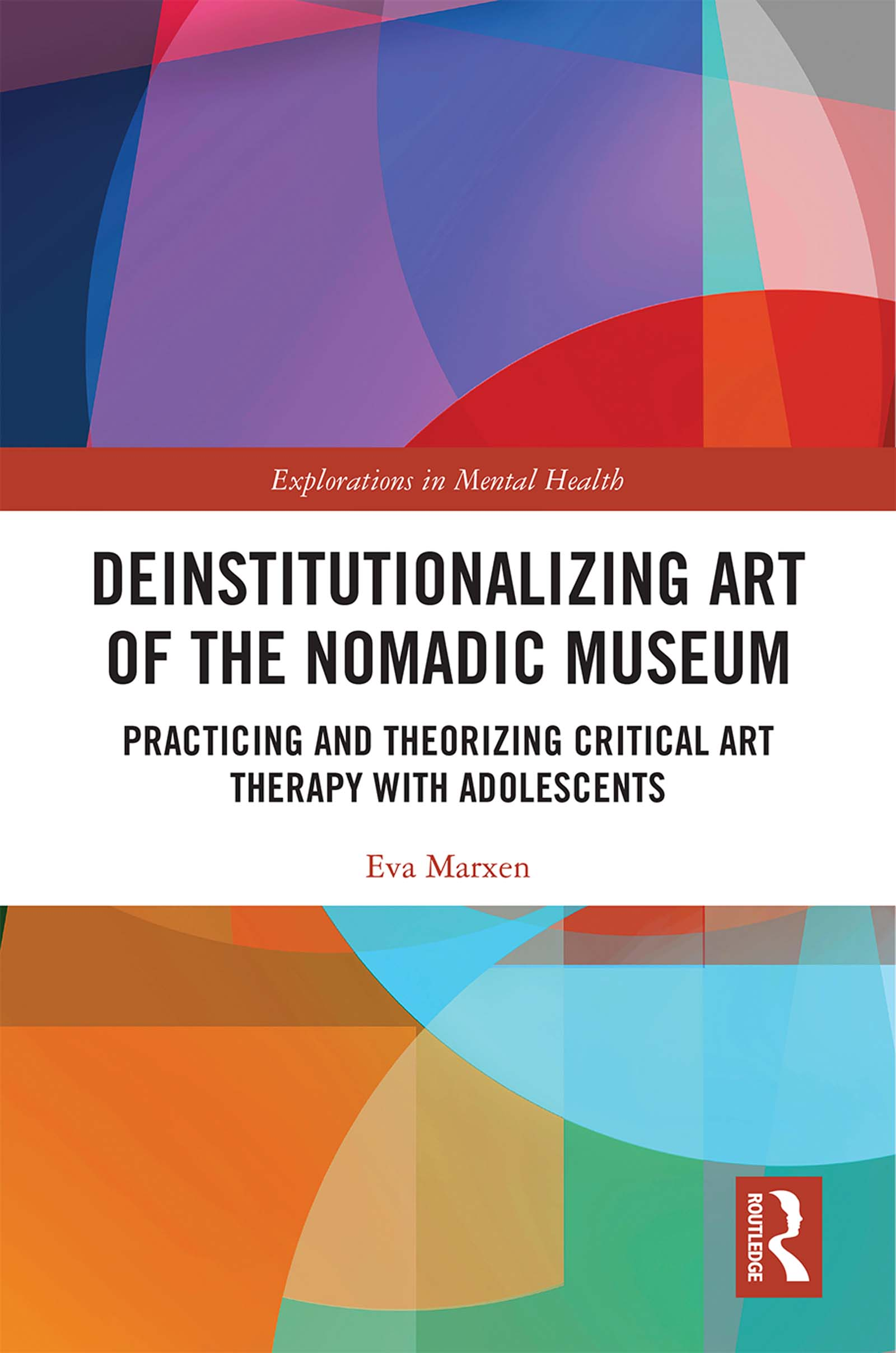 Deinstitutionalizing Art of the Nomadic Museum: Practicing And Theorizing Critical Art Therapy With Adolescents book cover