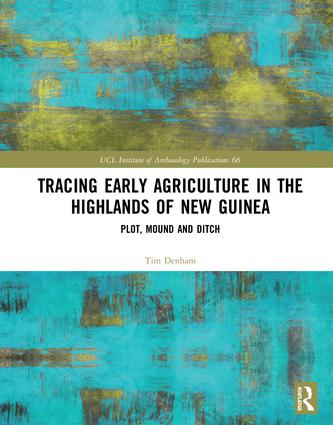 Tracing Early Agriculture in the Highlands of New Guinea: Plot, Mound and Ditch, 1st Edition (Hardback) book cover