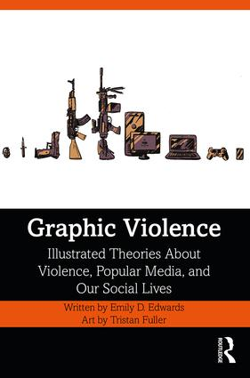 Graphic Violence: Illustrated Theories About Violence, Popular Media, and Our Social Lives book cover
