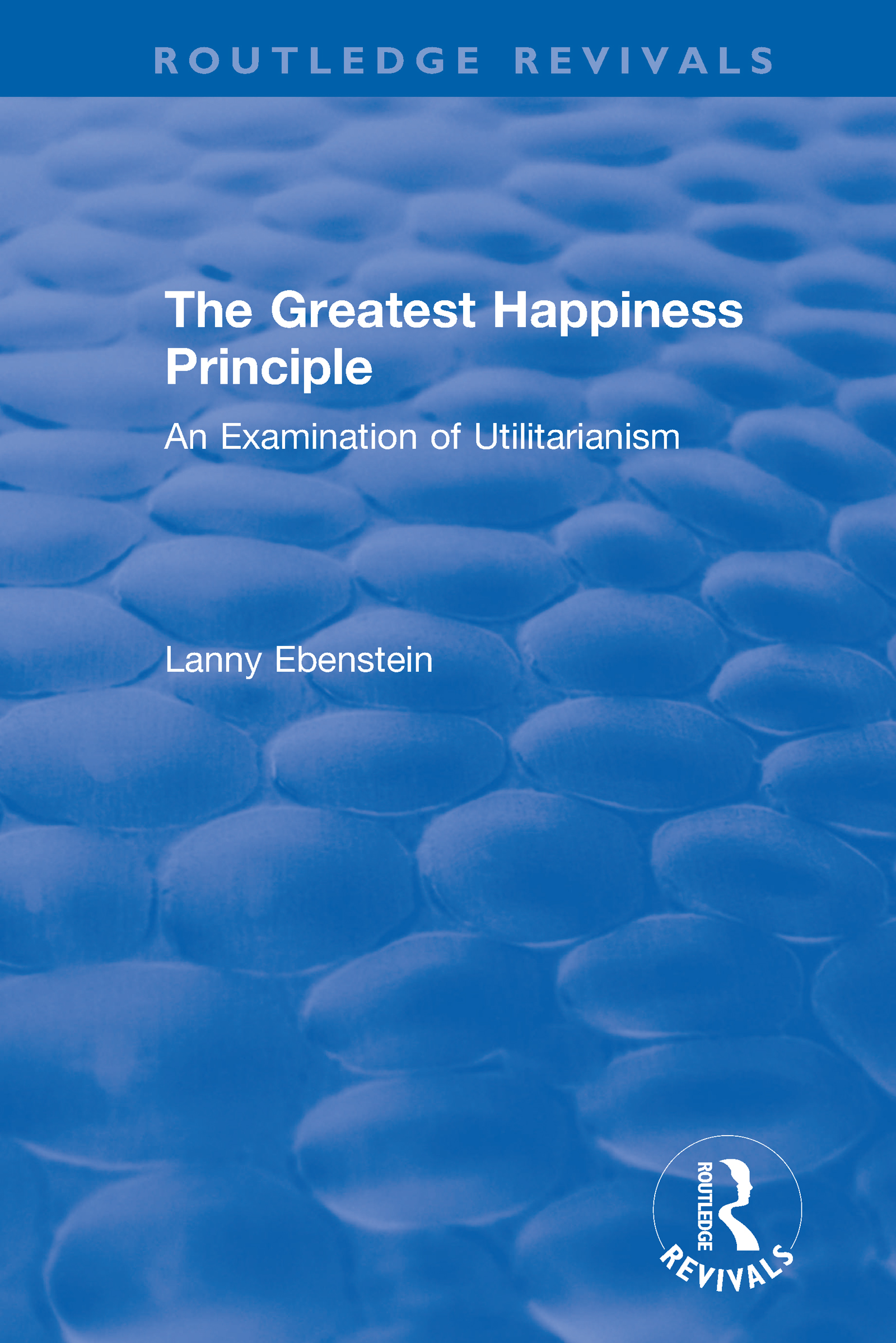 Routledge Revivals: The Greatest Happiness Principle (1986): An Examination of Utilitarianism book cover