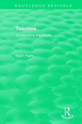 Routledge Revivals: Teachers (1994): Constructing the Future, 1st Edition (Hardback) book cover