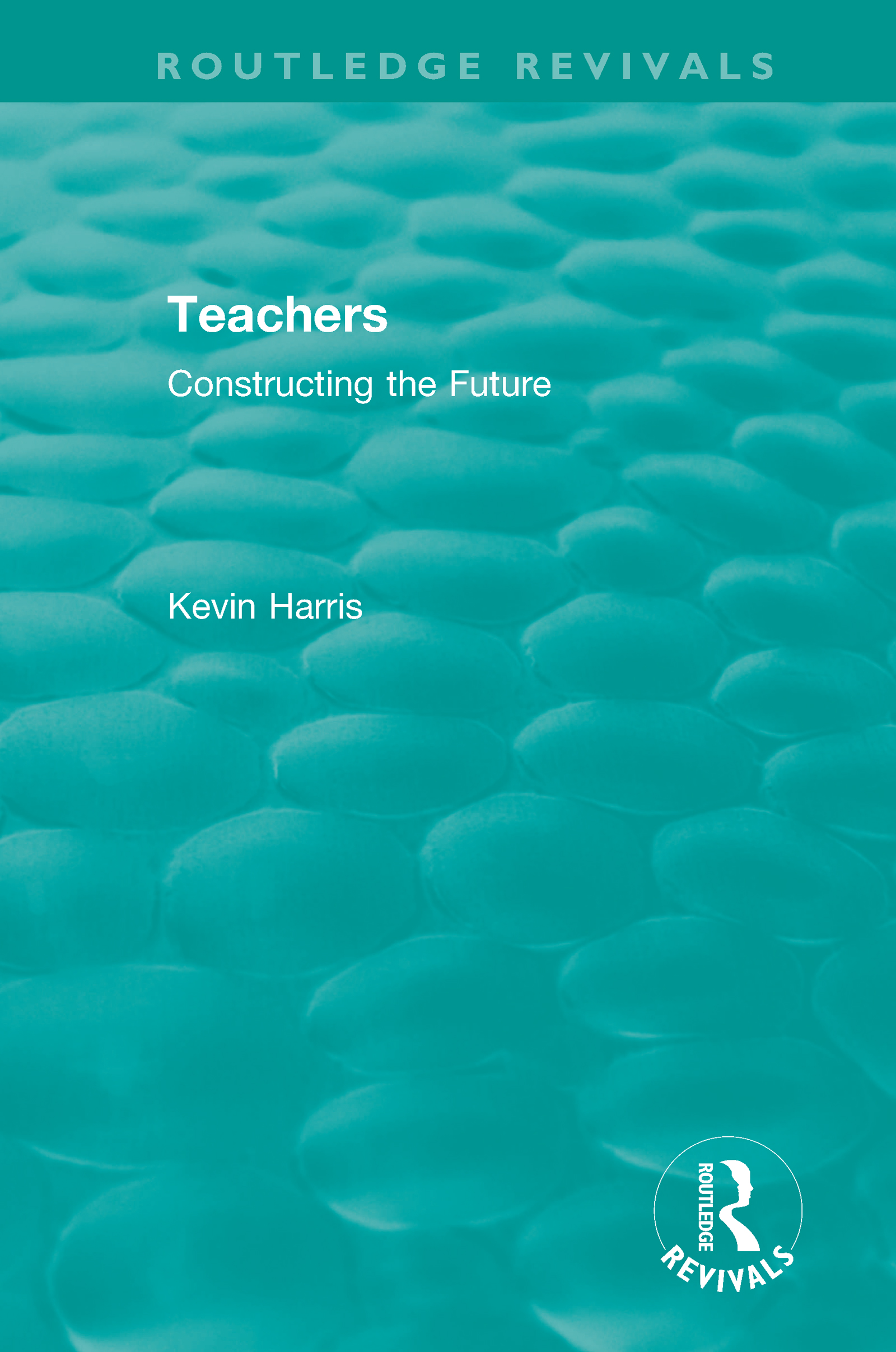 Routledge Revivals: Teachers (1994): Constructing the Future book cover