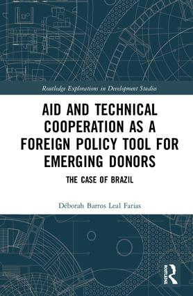 Aid and Technical Cooperation as a Foreign Policy Tool for Emerging Donors: The Case of Brazil book cover