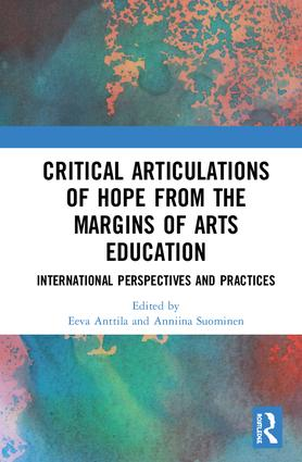 Critical Articulations of Hope from the Margins of Arts Education: International Perspectives and Practices, 1st Edition (Hardback) book cover