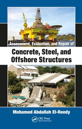 Assessment, Evaluation, and Repair of Concrete, Steel, and Offshore Structures: 1st Edition (Hardback) book cover